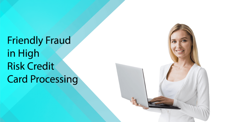 friendly-fraud-in-high-risk-credit-card-processing-810×424